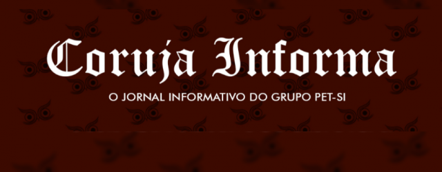 O Coruja Informa é uma das várias atividades que o grupo PET-SI realiza, apresentando-se como um informativo online, com matérias que abrangem diversos temas e áreas. Nos últimos meses, todo […]