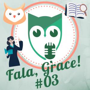 Fala, GRACE!: Ensino e Pesquisa